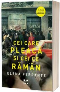 Cei care pleaca si cei ce raman - Elena Ferrante (Al treilea volum din Tetralogia Napolitana)