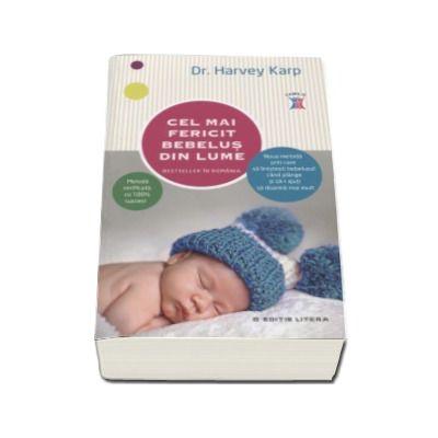 Cel mai fericit bebelus din lume. Noua metoda prin care sa linistesti bebelusul cand plange si sa-l ajuti sa doarma mai mult - Dr. Harvey Karp