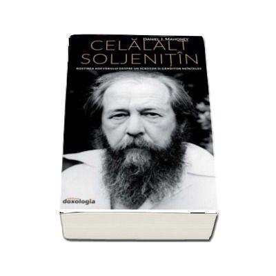 Celalalt Soljenitin. Rostirea adevarului despre un scriitor si ganditor neinteles - Daniel Mahoney