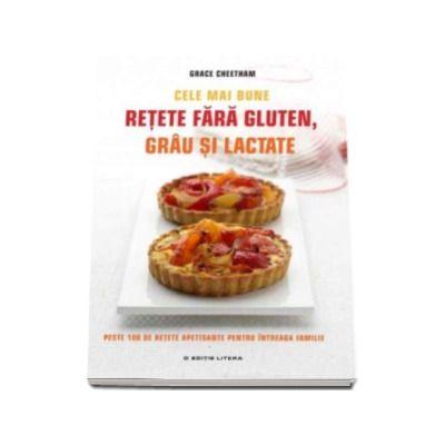 Cele mai bune retete fara gluten, grau si lactate - Peste 100 de retete apetisante pentru intreaga familie
