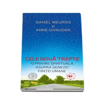 Cele noua trepte. O privire spirituala asupra genezei fiintei umane - Anne Givaudan (Editia a II-a)