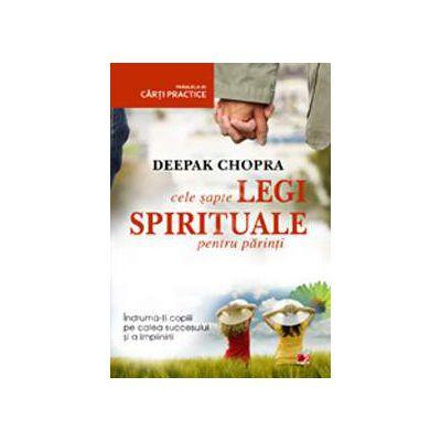 Cele sapte legi spirituale pentru parinti. Indruma-ti copiii pe calea succesului si a implinirii