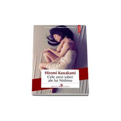 Cele zece iubiri ale lui Nishino - Traducere din limba japoneza de Florin Oprina