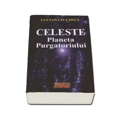 Celeste - Planeta Purgatoriului (Lucian Ciuchita)