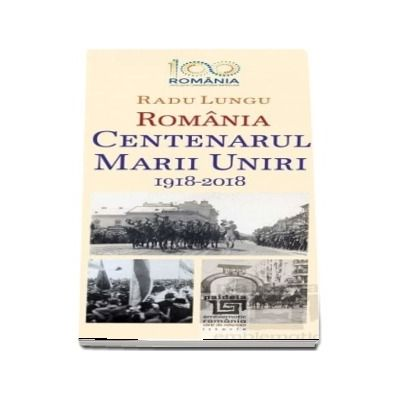 Centenarul Marii Uniri 1918 - 2018. O abordare evenimentiala