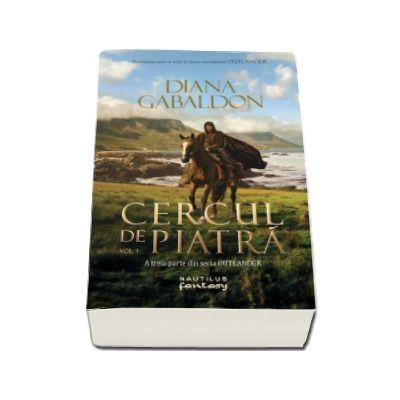 Cercul de piatra, Volumul I. A treia parte din seria Outlander - Gabaldon Diana