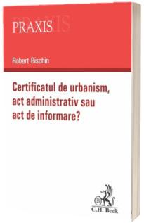 Certificatul de urbanism - Act administrativ sau act de informare?