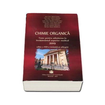 Chimie organica 2019. Teste pentru admiterea in invatamantul superior medical. Editia a XXII-a