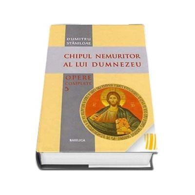 Chipul nemuritor al lui Dumnezeu. Opere complete. Vol. 5
