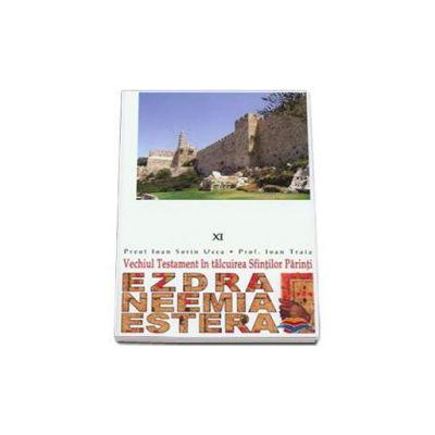 Ezdra. Neemia. Estera. Vechiul Testament in talcuirea Sfintilor Parinti - XI