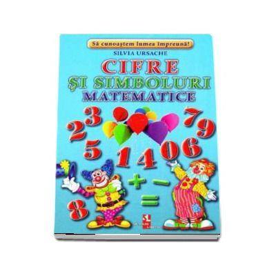 Cifre si simboluri matematice - Sa cunoastem lumea impreuna! (Contine 16 cartonase cu imagini color)