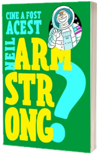 Cine a fost acest... Neil Armstrong