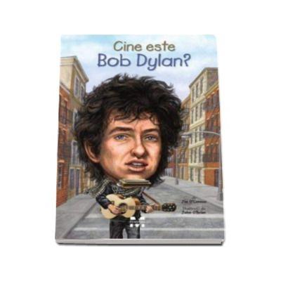 Cine este Bob Dylan? -  Jim O Connor cu ilustratii de John O Brien