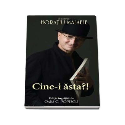 Cine-i asta?! De si despre Horatiu Malaele - Editie ingrijita de Oana C. Popescu