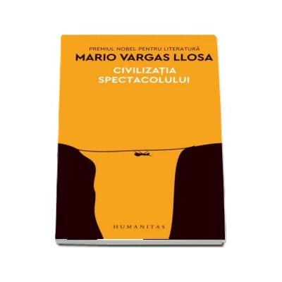 Civilizatia spectacolului - Mario Vargas Llosa (Editie 2017)