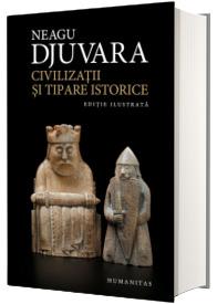 Civilizatii si tipare istorice. Un studiu comparat al civilizatiilor. Editia a VI-a ilustrata