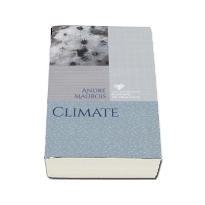 Climate - Andre Maurois (Colectia Cele mai frumoase romane de dragoste)