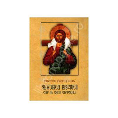 Slujirea Bisericii. Chip al grijii pastorale