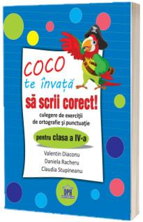 Coco te invata sa scrii corect - Culegere de exercitii de ortografie si punctuatie pentru clasa a IV-a