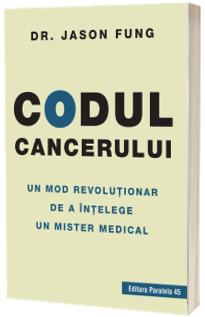 Codul cancerului. Un mod revolutionar de a intelege un mister medical