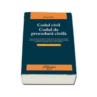 Codul civil. Codul de procedura civila - Actualizat la 17 octombrie 2018 (Editia a 9-a)