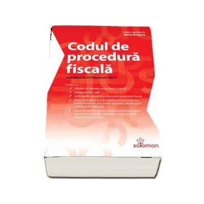 Codul de proacedura fiscala - Actualizat la 25 februarie 2017 (Editie ingrijita de Mihai Bragaru)