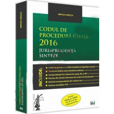 Codul de procedura civila 2016. Jurisprudenta. Sinteze Include O.U.G. nr. 1/2016 (M.Of. nr. 85 din 4 februarie 2016)