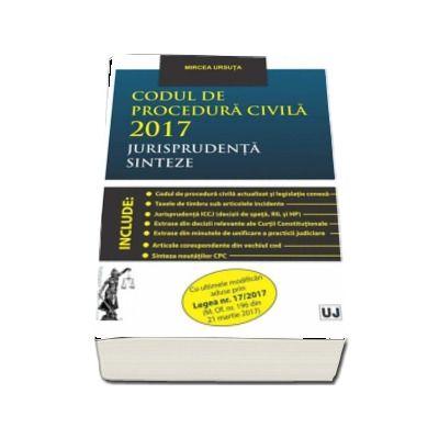 Codul de procedura civila 2017. Jurisprudenta. Sinteze - Cu ultimele modificari aduse prin Legea nr. 17-2017 (M. Of. nr. 196 din 21 martie 2017)