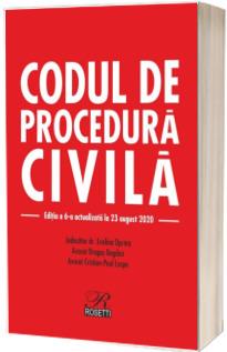 Codul de procedura civila. Editia a VI-a. Actualizata la 23 august 2020
