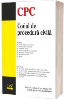 Codul de procedura civila. Editia a XVII-a, actualizata la 21 februarie 2021
