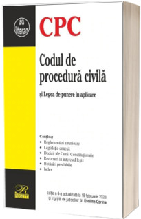Codul de procedura civila si Legea de punere in aplicare. Editia a 4-a actualizata la 19 februarie 2020
