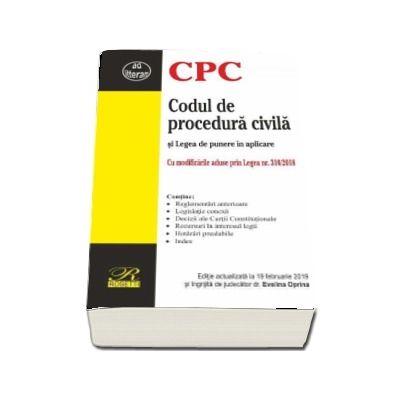 Codul de procedura civila si legea de punere in aplicare. Editie actualizata la 19 februarie 2019