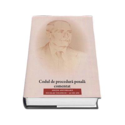 Codul de procedura penala comentat. Editie aniversara, Nicolae Volonciuc - 90 de ani