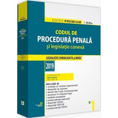 Codul de procedura penala si legislatie conexa 2019. Editie PREMIUM