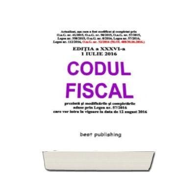 Codul fiscal 2016 - Format A5 - Actualizat la 1 Iulie 2016 - Editia a XXXVI-a