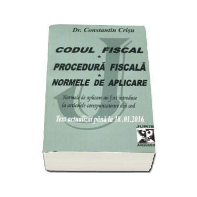 Codul fiscal 2016. Procedura fiscala si  Normele de aplicare. Text actualizat pana la 18.01.2016 - Dr. Constantin Crisu