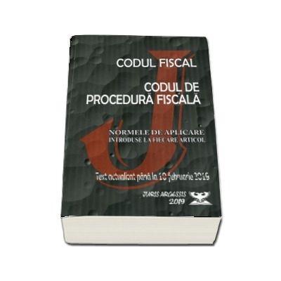 Codul fiscal 2019. Procedura fiscala si Normele de aplicare. Text actualizat pana la 10.02.2019