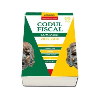Codul Fiscal Comparat 2015-2016. Evidentiaza diferentele dintre Codul vechi si Codul nou. Noul Cod in viguare de la 1 ianuarie 2016 - Editie ingrijita de Nicolae Mandoiu
