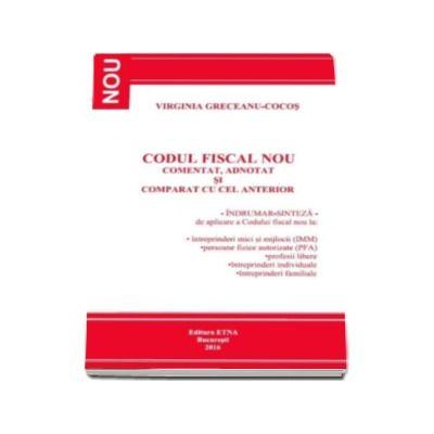 Codul Fiscal Nou - Comentat, adnotat si comparat cu cel anterior. Indrumar-sinteza de aplicare a Codului fiscal - 2016