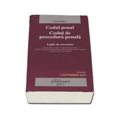 Codul penal. Codul de procedura penala - Actualizat 1 septembrie 2017 - Legile de executare.