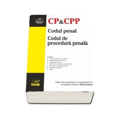 Codul penal. Codul de procedura penala. Editia a 20-a actualizata la 17 septembrie 2019