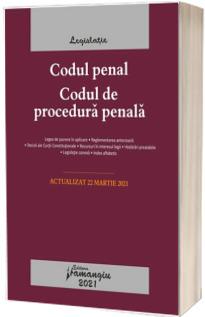 Codul penal. Codul de procedura penala. Legile de executare. Actualizat la 22 martie 2021