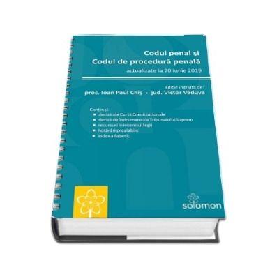 Codul penal si Codul de procedura penala. Actualizat la 20 iunie 2019