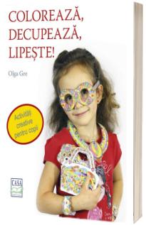 Coloreaza, decupeaza, lipeste! - Activitati creative pentru copii