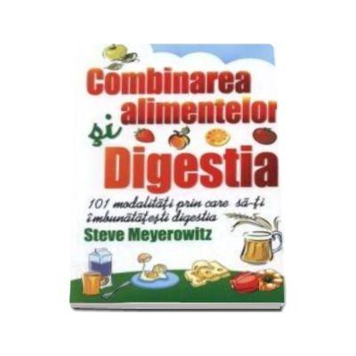 Combinarea alimentelor si digestia - 101 modalitati prin care sa-ti imbunatatesti digestia