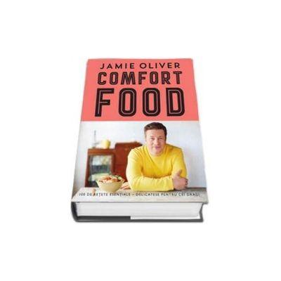 Comfort Food. 100 de retete esentiale. Delicatese pentru cei dragi - Jamie Oliver