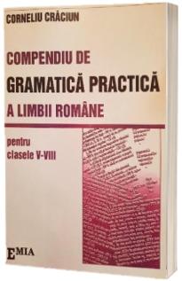 Compendiu de gramatica practica a limbii romane. Clasa V - VIII. Editia a III-a
