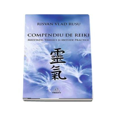 Compendiu de Reiki - Meditatii, tehnici si metode practice
