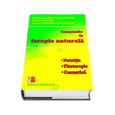 Compendiu de terapie naturala. Nutritie, fitoterapie, cosmetica. Gheorghe Mencinicopschi si Ovidiu Bojor