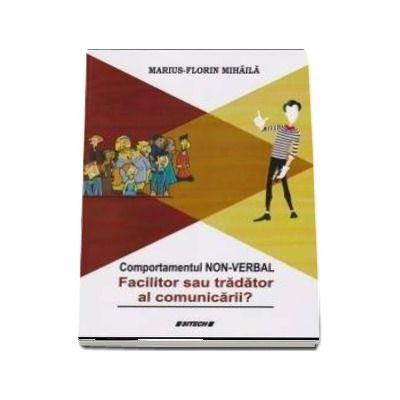 Comportamentul non-verbal. Facilitor sau tradator al comunicarii? - Marius-Florin Mihaila